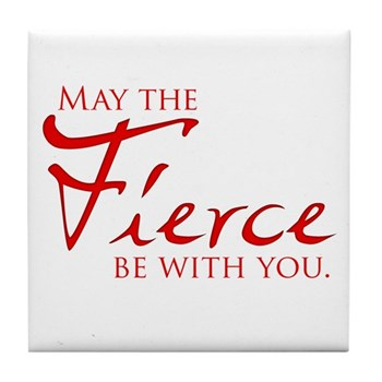 May the Fierce Be With You Tile Coaster