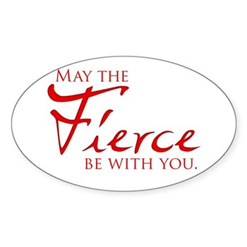 May the Fierce Be With You Sticker (Oval 50 pk)