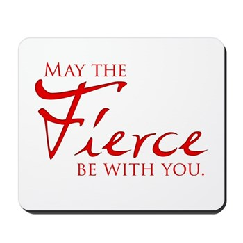 May the Fierce Be With You Mousepad