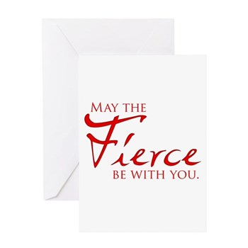 May the Fierce Be With You Greeting Card