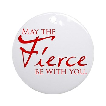 May the Fierce Be With You Round Ornament