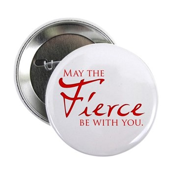 "May the Fierce Be With You 2.25"" Button (100"