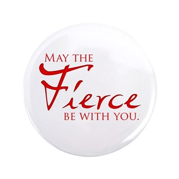 "May the Fierce Be With You 3.5"" Button"