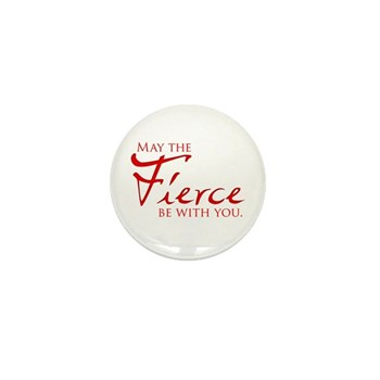 May the Fierce Be With You Mini Button