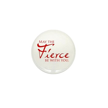 May the Fierce Be With You Mini Button (100 pack)