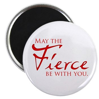 "May the Fierce Be With You 2.25"" Magnet (100"