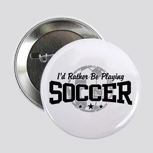 """I'd Rather Be Playing Soccer 2.25"""" Button"""