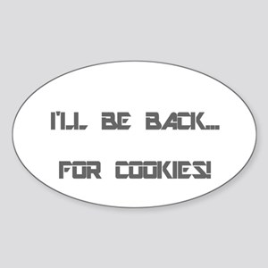 I'LL BE BACK.. FOR COOKIES Sticker (Oval)