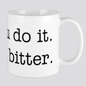 You do it. I'm bitter. Mug