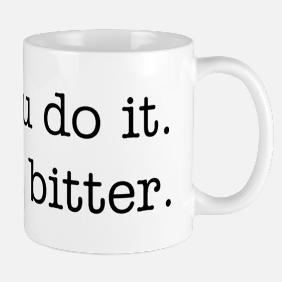 You do it. I'm bitter. Mug