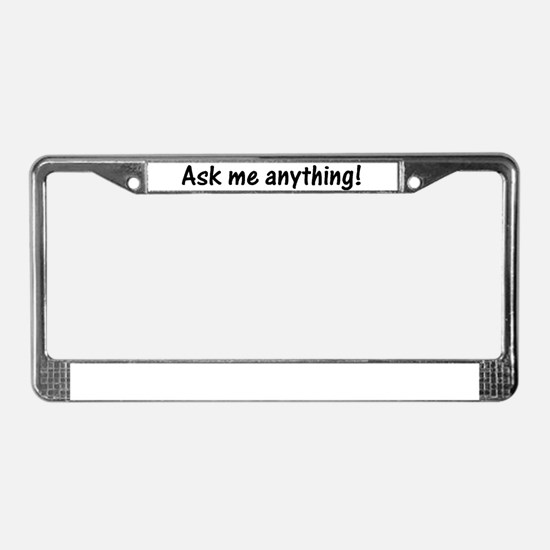 Ask me anything! License Plate Frame