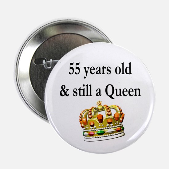"55 YR OLD QUEEN 2.25"" Button"