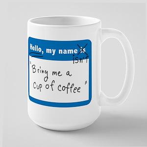 My Name Isn't Bring Me A Cup Of Coffee Large Mug