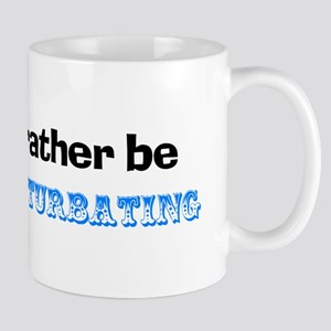 I'd Rather Be Masturbating Mug