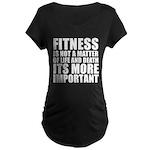 Fitness is not a matter... Maternity Dark T-Shirt