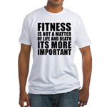 Fitness is not a matter... Fitted T-Shirt