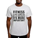 Fitness is not a matter... Light T-Shirt