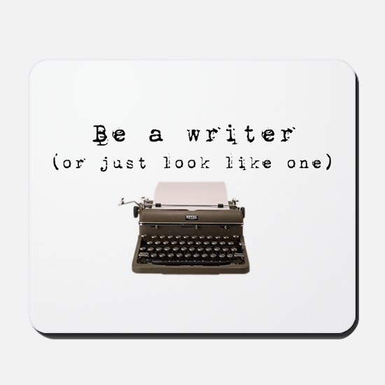 Be A Writer or just look like one Mousepad