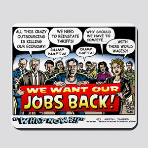 """""""We Want Our Jobs Back!"""" Mousepad"""