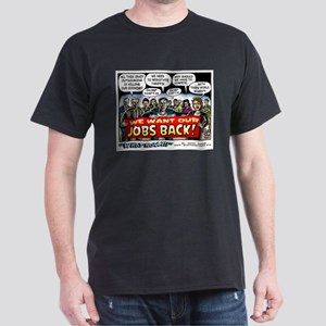 """We Want Our Jobs Back!"" Dark T-Shirt"