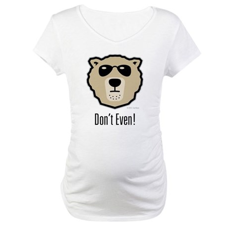 Don't Even! Maternity T-Shirt