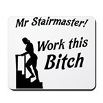 Mr Stairmaster (Bitch) Mousepad