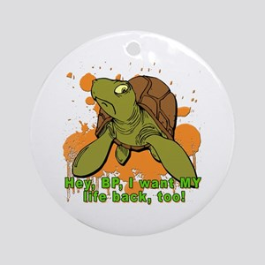 TURTLE I Want MY Life Back Ornament (Round)