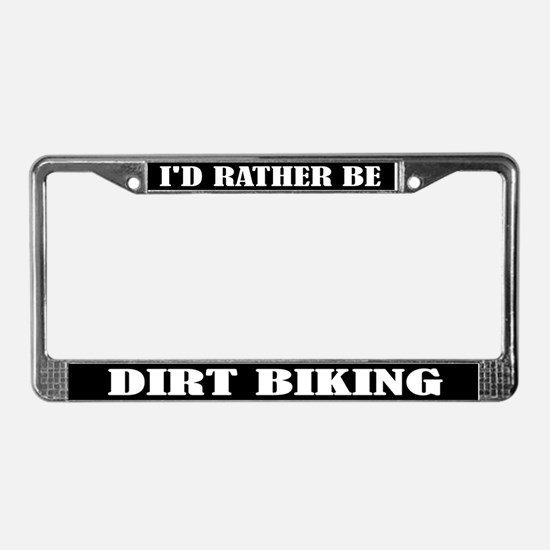 I'd Rather Be Dirt Biking License Plate Frame