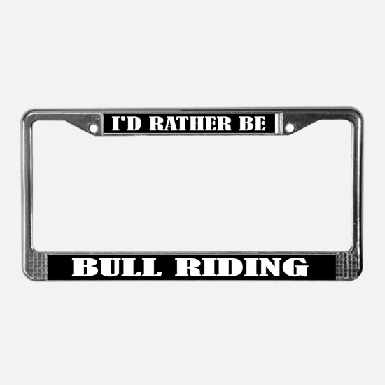 Rather Be Bull Riding License Plate Frame