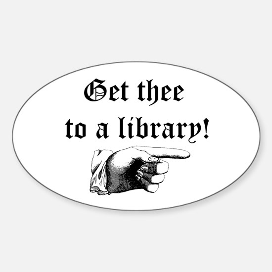Get thee to a library Sticker (Oval)