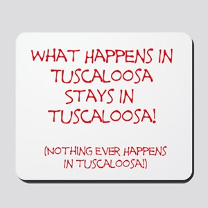 What happens in Tuscaloosa... Mousepad