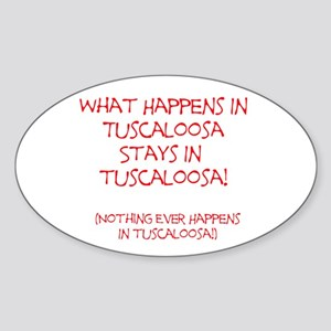 What happens in Tuscaloosa... Sticker (Oval)