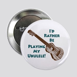 I'd Rather Be Playing My Ukulele Button