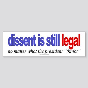 Dissent is still legal Bumper Sticker