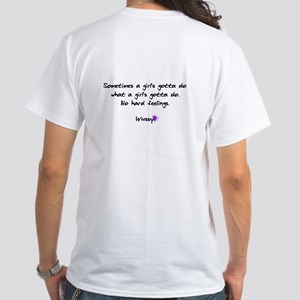 A Girl's Gotta Do... White T-Shirt