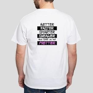 Faster.. Smarter.. Prettier! White T-Shirt