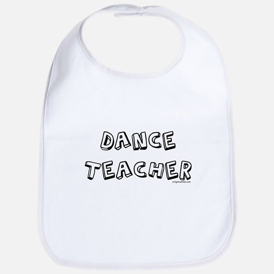 Dance teacher, job pride Bib
