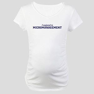 micromanagement Maternity T-Shirt