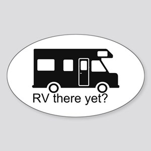 RV there yet? Sticker (Oval)