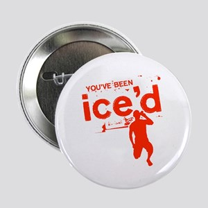 """You've Been Ice'd 2.25"""" Button"""