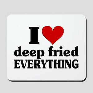 I Heart Deep Fried EVERYTHING Mousepad