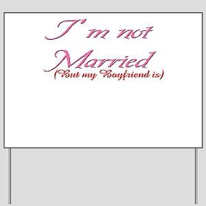I'm noy Married, but my boyfr Yard Sign