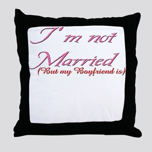 I'm noy Married, but my boyfr Throw Pillow