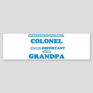Some call me a Colonel, the most im Bumper Sticker