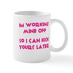Im working mine off.. Mug