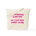 Im working mine off.. Tote Bag