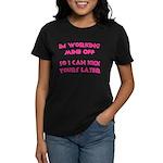 Im working mine off.. Women's Dark T-Shirt