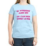 Im working mine off.. Women's Light T-Shirt