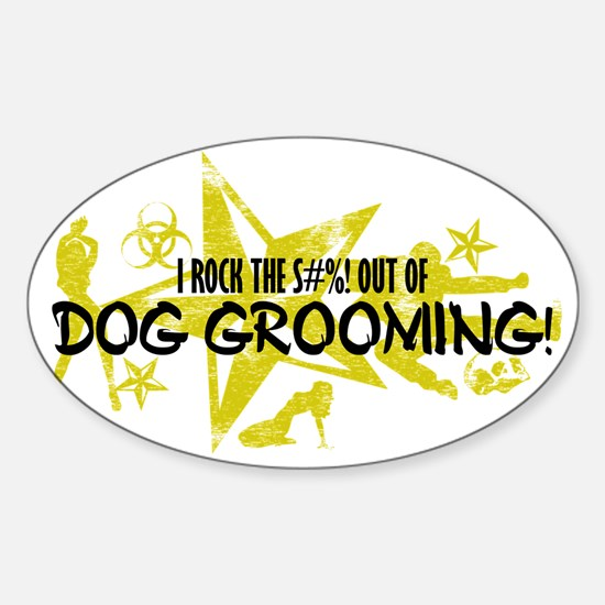 I ROCK THE S#%! - DOG GROOMING Sticker (Oval)
