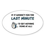 Last Minute - Nothing Done Sticker (Oval)